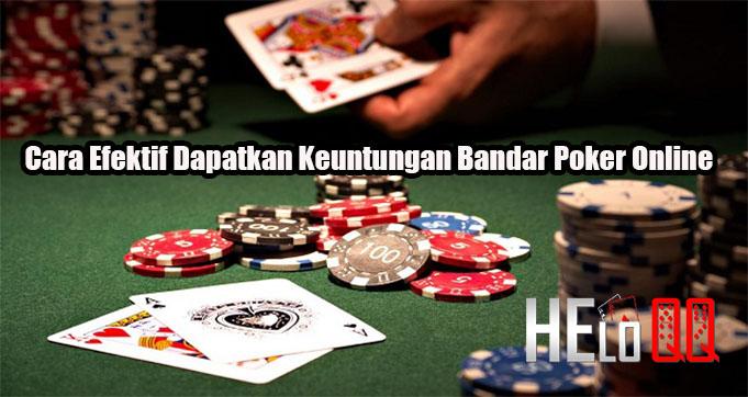 Cara Efektif Dapatkan Keuntungan Bandar Poker Online