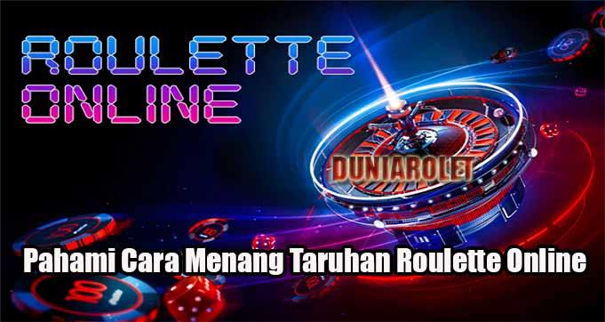 Pahami Cara Menang Taruhan Roulette Online